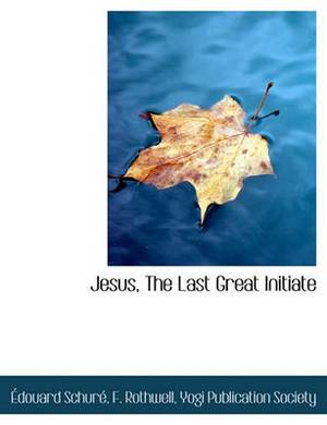 Jesus, the Last Great Initiate