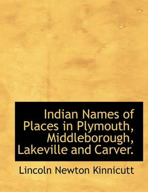 Indian Names of Places in Plymouth, Middleborough, Lakeville and Carver.