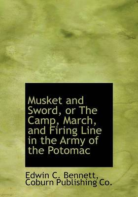 Musket and Sword, or the Camp, March, and Firing Line in the Army of the Potomac