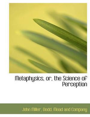 Metaphysics, Or, the Science of Perception