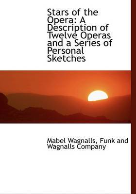 Stars of the Opera: A Description of Twelve Operas and a Series of Personal Sketches