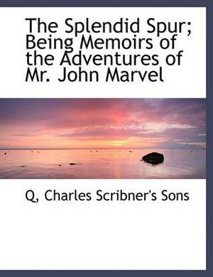 The Splendid Spur; Being Memoirs of the Adventures of Mr. John Marvel