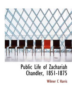 Public Life of Zachariah Chandler, 1851-1875