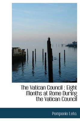 The Vatican Council: Eight Months at Rome During the Vatican Council