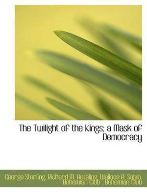 The Twilight of the Kings; A Mask of Democracy