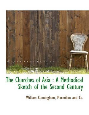 The Churches of Asia: A Methodical Sketch of the Second Century