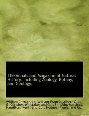 The Annals and Magazine of Natural History, Including Zoology, Botany, and Geology.