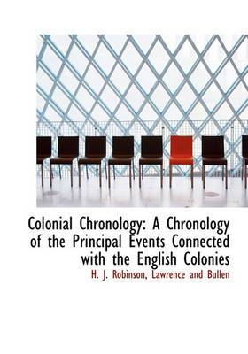Colonial Chronology: A Chronology of the Principal Events Connected with the English Colonies