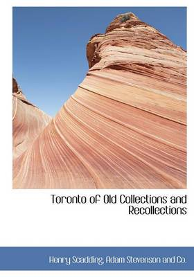 Toronto of Old Collections and Recollections