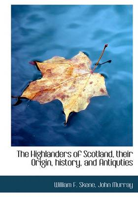 The Highlanders of Scotland, Their Origin, History, and Antiquties