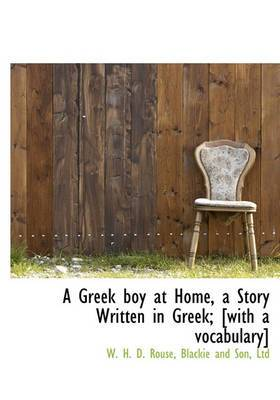 A Greek Boy at Home, a Story Written in Greek; [With a Vocabulary]