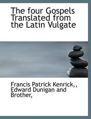 The Four Gospels Translated from the Latin Vulgate