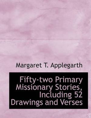 Fifty-Two Primary Missionary Stories, Including 52 Drawings and Verses