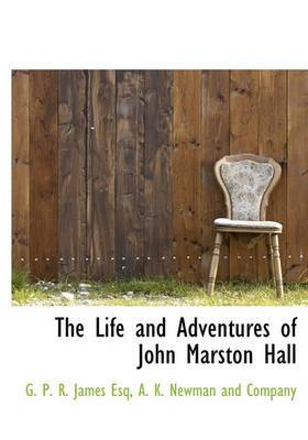 The Life and Adventures of John Marston Hall
