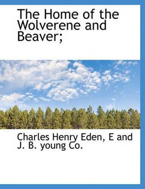 The Home of the Wolverene and Beaver;