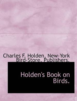 Holden's Book on Birds.