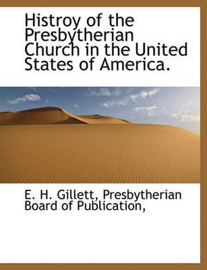 Histroy of the Presbytherian Church in the United States of America.