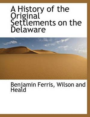 A History of the Original Settlements on the Delaware