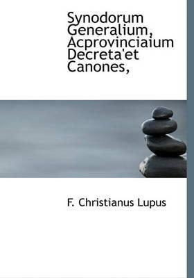 Synodorum Generalium, Acprovinciaium Decreta'et Canones,