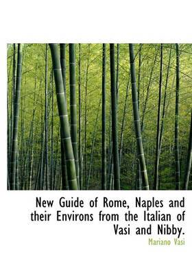 New Guide of Rome, Naples and Their Environs from the Italian of Vasi and Nibby.