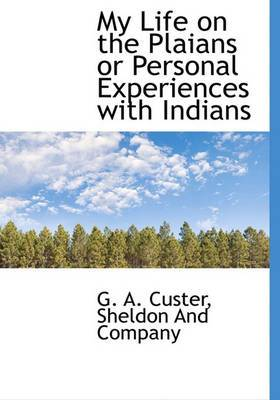 My Life on the Plaians or Personal Experiences with Indians