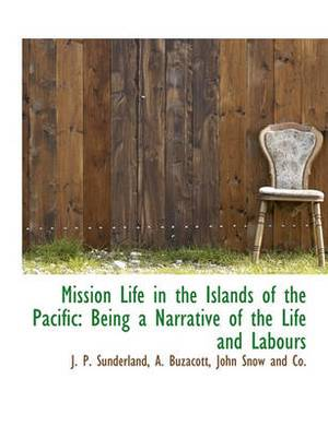 Mission Life in the Islands of the Pacific: Being a Narrative of the Life and Labours