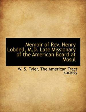 Memoir of REV. Henry Lobdell, M.D. Late Missionary of the American Board at Mosul