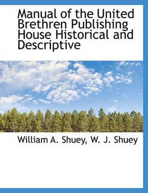 Manual of the United Brethren Publishing House Historical and Descriptive
