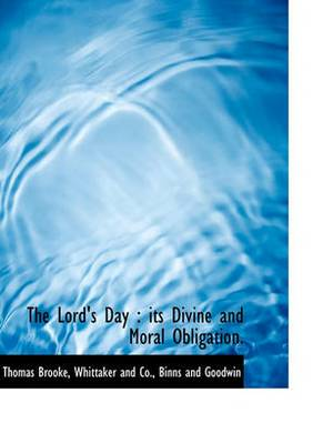 The Lord's Day: Its Divine and Moral Obligation.