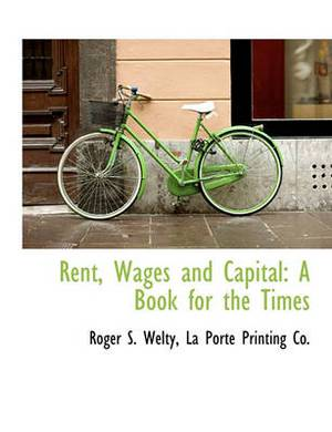 Rent, Wages and Capital: A Book for the Times