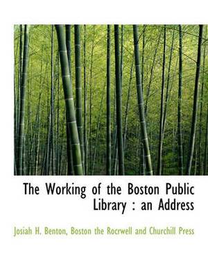 The Working of the Boston Public Library: An Address