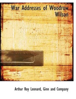 War Addresses of Woodrow Wilson
