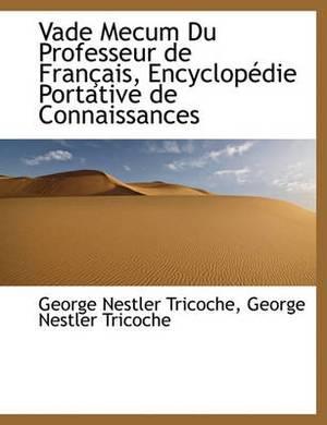 Vade Mecum Du Professeur de Fran Ais, Encyclop Die Portative de Connaissances
