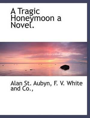 A Tragic Honeymoon a Novel.