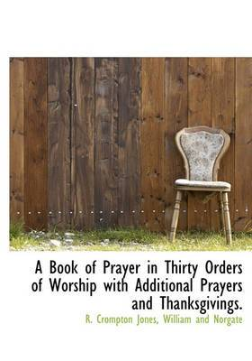 A Book of Prayer in Thirty Orders of Worship with Additional Prayers and Thanksgivings.
