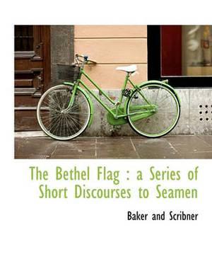 The Bethel Flag: A Series of Short Discourses to Seamen