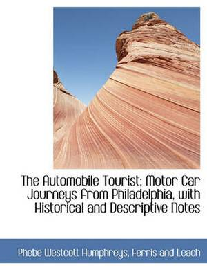The Automobile Tourist; Motor Car Journeys from Philadelphia, with Historical and Descriptive Notes