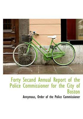 Forty Secand Annual Report of the Police Commissioner for the City of Boston