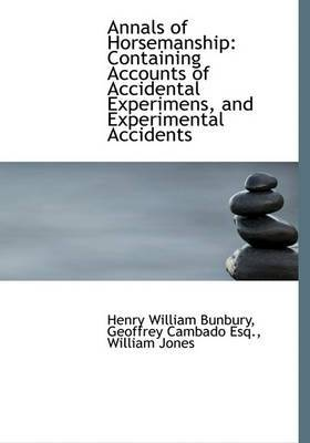 Annals of Horsemanship: Containing Accounts of Accidental Experimens, and Experimental Accidents