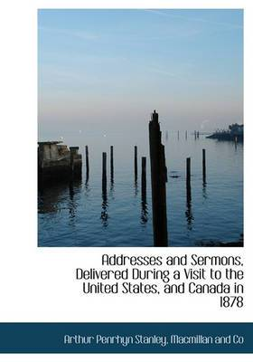 Addresses and Sermons, Delivered During a Visit to the United States, and Canada in 1878