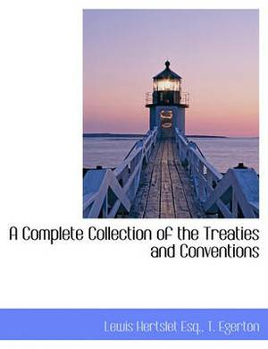A Complete Collection of the Treaties and Conventions