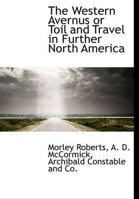 The Western Avernus or Toil and Travel in Further North America