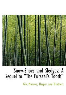 Snow-Shoes and Sledges: A Sequel to  The Furseal's Tooth
