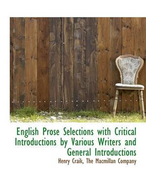 English Prose Selections with Critical Introductions by Various Writers and General Introductions