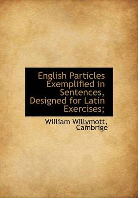 English Particles Exemplified in Sentences, Designed for Latin Exercises;
