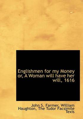 Englishmen for My Money Or, a Woman Will Have Her Will, 1616