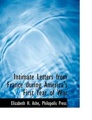Intimate Letters from France During America's First Year of War