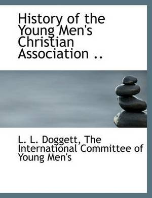 History of the Young Men's Christian Association ..