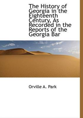 The History of Georgia in the Eighteenth Century, as Recorded in the Reports of the Georgia Bar