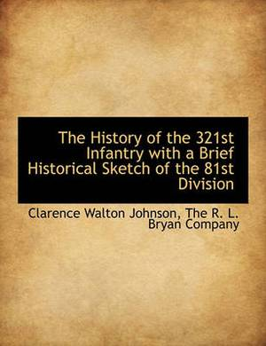 The History of the 321st Infantry with a Brief Historical Sketch of the 81st Division